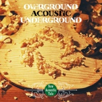 OVERGROUND ACOUSTIC UNDERGROUND In all of a day
