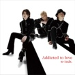 w-inds. Addicted to love(通常盤A)