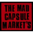 THE  MAD  CAPSULE  MARKET'S THE  MAD  CAPSULE  MARKET'S