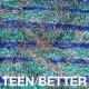 TEEN Better