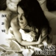 Alanis Morissette Not As We