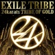 EXILE TRIBE 24karats TRIBE OF GOLD