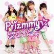 Prizmmy☆ Everybody's Gonna Be Happy
