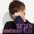 SE7EN SOMEBODY ELSE