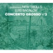 LA LEGGENDA NEW TROLLS Concerto Grosso N 3