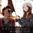 STEAL-I ラヴストーリー PartII feat.LADYCAT ,DJ LAW