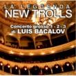 LA LEGGENDA NEW TROLLS Concerto Grosso 1,2,3 by Luiz Bacalov