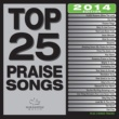 Various Artists Top 25 Praise Songs [2014 Edition]