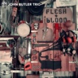 JOHN BUTLER TRIO Flesh & Blood