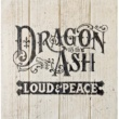Dragon Ash LOUD & PEACE