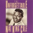 Nat King Cole The Unforgettable Nat King Cole