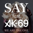 SAY WE ARE THE ONE feat. AK-69