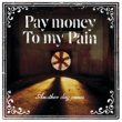 Pay money To my Pain [P.T.P]  Another day comes