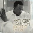 Anthony Hamilton The Point Of It All