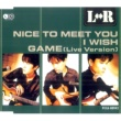 L⇔R Nice to meet you/I wish