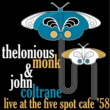 Thelonious Monk & John Coltrane Live At The Five Spot Cafe '58