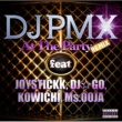 DJ PMX At The Party (REMIX) feat. JOYSTICKK, DJ☆GO, KOWICHI, Ms. OOJA