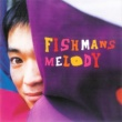 Fishmans MELODY
