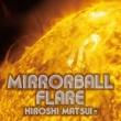 松井寛 Mirrorball Flare