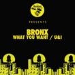 Bronx What You Want / U&I