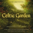 David Arkenstone Celtic Garden: A Celtic Tribute To The Music Of Sarah Brightman, Enya, Celtic Woman, Secret Garden And More