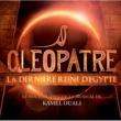 Various Artists Cléopâtre La Dernière Reine D'Egypte [Le Nouveau Spectacle Musical De Kamel Ouali]