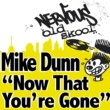 Mike Dunn Now That You're Gone (Vocal)