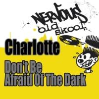Charlotte Don't Be Afraid Of The Dark (Junior's Lite Beats)