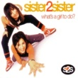 Sister2sister What'S A Girl To Do? (Urban Mix)