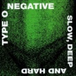 Type O Negative Slow, Deep and Hard