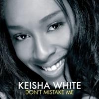 Keisha White Don't Mistake Me