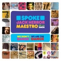 Spoke, Jack Herror & Maestro de la SMDB We Don't Dance, We Are The Dance