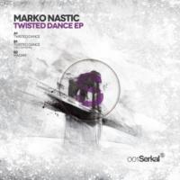 Marko Nastic Twisted Dance (Original Mix)