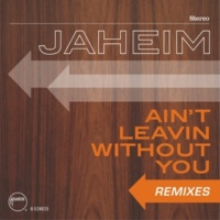 Jaheim Ain't Leavin Without You [Remixes]