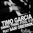 Timo Garcia Swing Thing (Fool 4 U) feat Sam Obernik (Radio Edit)