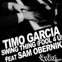 Timo Garcia Swing Thing (Fool 4 U) feat Sam Obernik (Analog People In A Digital World Remix)