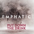 Emphatic Put Down The Drink