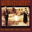 Mudhoney Five Dollar Bob's Mock Cooter Stew