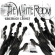 The White Room Enemies Closer