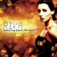 Riva Who Do You Love Now? (feat. Dannii Minogue) [Stringer] [Tall Paul Remix]
