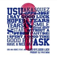 USU aka SQUEZ Good bye, Good luck feat. A$K