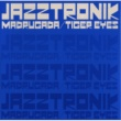 Jazztronik MADRUGADA/TIGER EYES