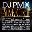 "DJ PMX 4 My City II feat. 宇多丸、DABO、YOUNG DAIS、TWO-J、Mr. OZ、CHRiSTY、""E""qual、ROWSHI、G.CUE、U-PAC、SHINGO☆西成、大地、BIG RON、K DUB SHINE、TERRY、YOYO-C、SIMON、BUZZ、ZANG HAOZI、Kayzabro"