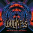 LOUDNESS METAL MAD