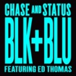 Chase & Status/Ed Thomas Blk & Blu (feat.Ed Thomas) [Remixes]