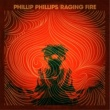Phillip Phillips Raging Fire