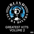 Blind Scuba Divers Greatest Hits Volume 2