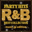 PARTY HITS PROJECT PARTY HITS R&B BEST COLLECTION -music.jp edition-