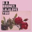 BB Brunes Lalalove You