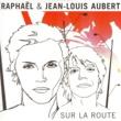 Raphaël & Jean-Louis Aubert Sur la route